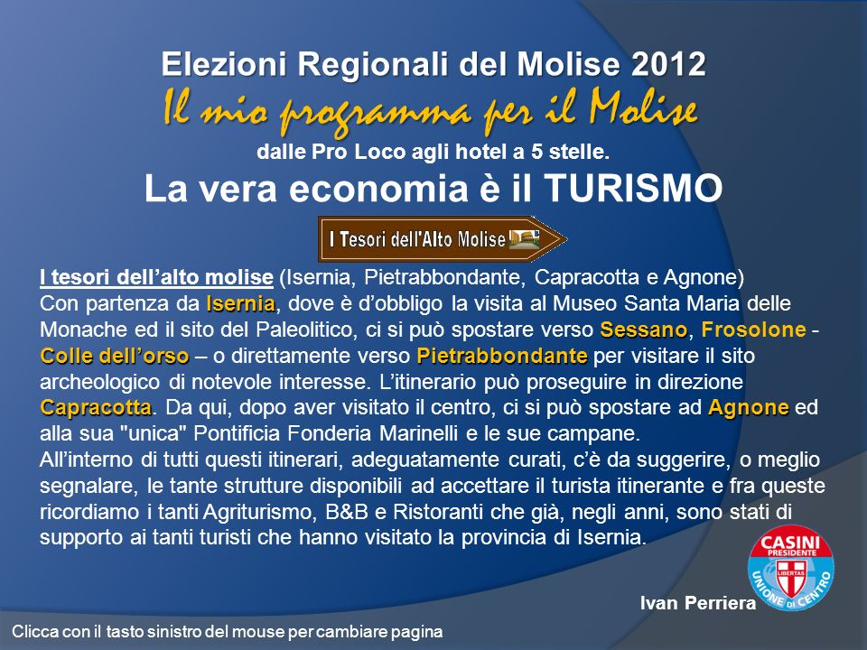 Elezioni Regionali del Molise 2012 dalle Pro Loco agli hotel a 5 stelle. La vera economia è il TURISMO Il mio programma per il Molise I tesori dellalt