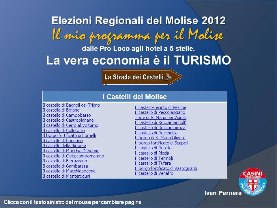 Elezioni Regionali del Molise 2012 dalle Pro Loco agli hotel a 5 stelle. La vera economia è il TURISMO Il mio programma per il Molise Ivan Perriera I