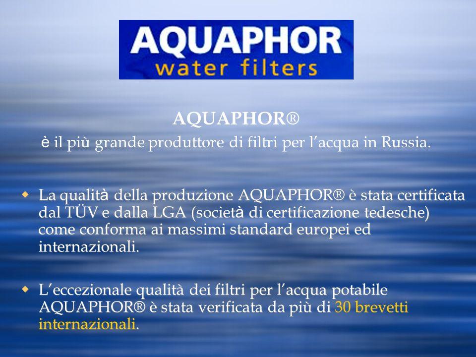 La qualit à della produzione AQUAPHOR® è stata certificata dal TÜV e dalla LGA (societ à di certificazione tedesche) come conforma ai massimi standard