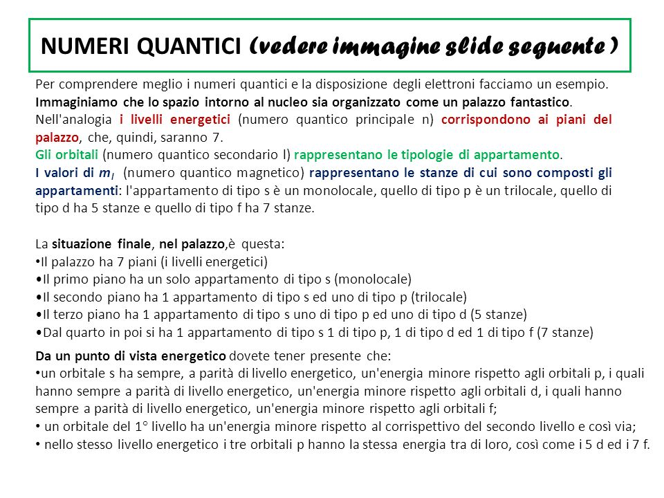 NUMERI QUANTICI (vedere immagine slide seguente ) Per comprendere meglio i numeri quantici e la disposizione degli elettroni facciamo un esempio.