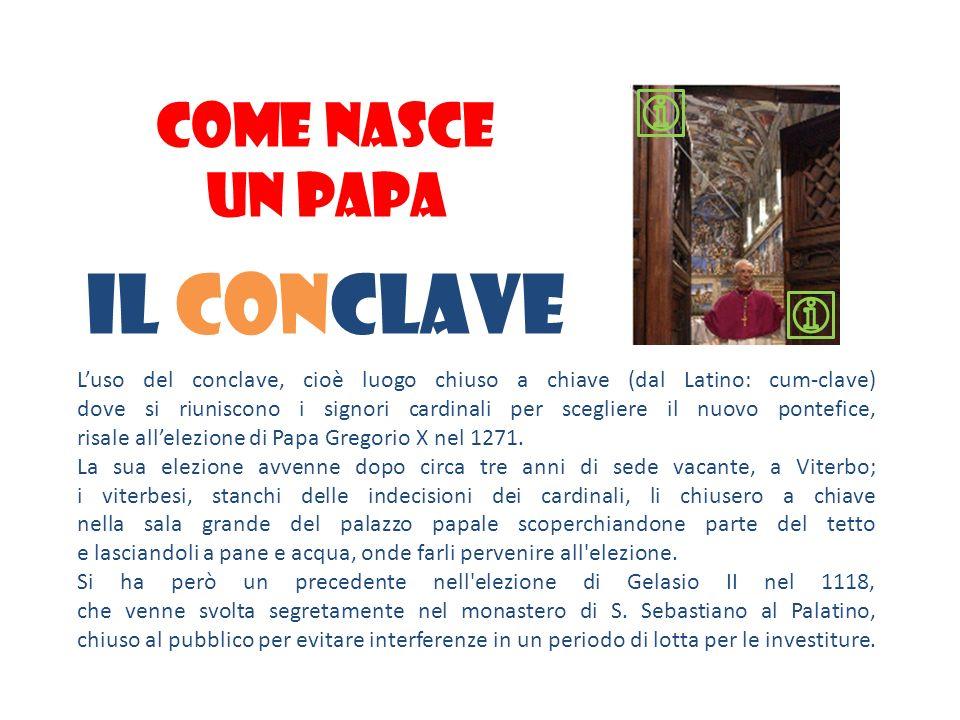 COME NASCE UN PAPA Il conclave Luso del conclave, cioè luogo chiuso a chiave (dal Latino: cum-clave) dove si riuniscono i signori cardinali per scegli