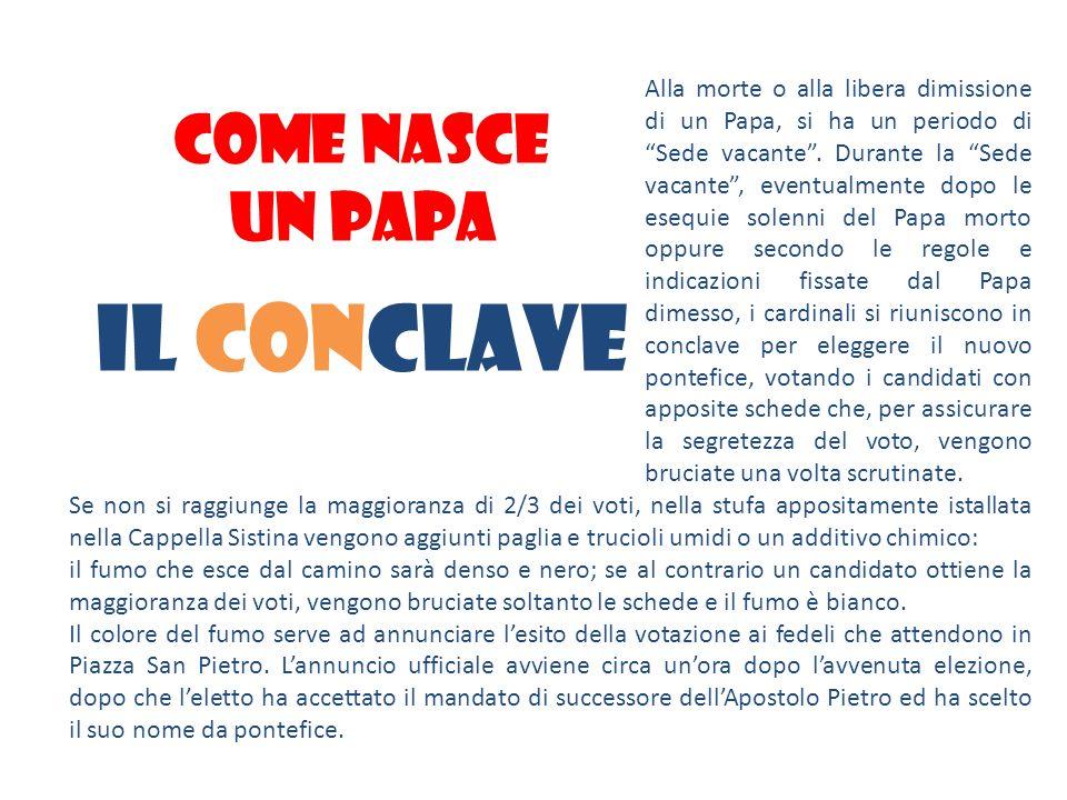 COME NASCE UN PAPA Il conclave Se non si raggiunge la maggioranza di 2/3 dei voti, nella stufa appositamente istallata nella Cappella Sistina vengono