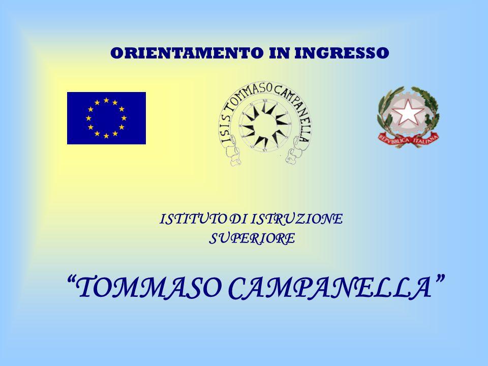 ISTITUTO DI ISTRUZIONE SUPERIORE TOMMASO CAMPANELLA ORIENTAMENTO IN INGRESSO