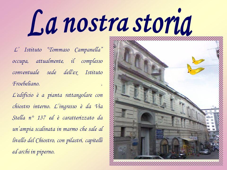 L Istituto Tommaso Campanella occupa, attualmente, il complesso conventuale sede dell'ex Istituto Froebeliano.. L'edificio è a pianta rettangolare con