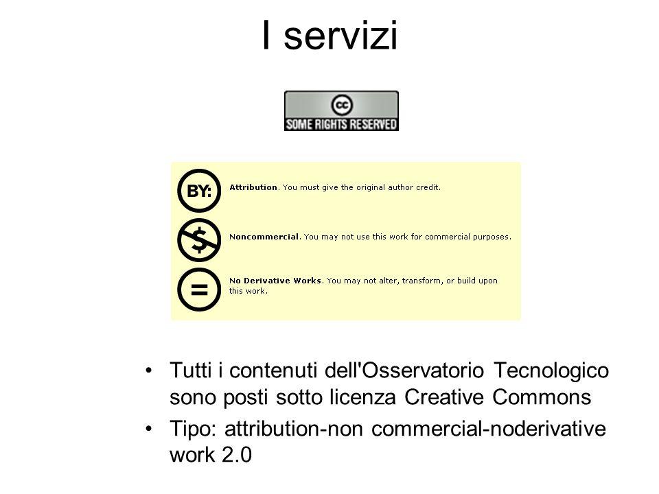 I servizi Tutti i contenuti dell'Osservatorio Tecnologico sono posti sotto licenza Creative Commons Tipo: attribution-non commercial-noderivative work