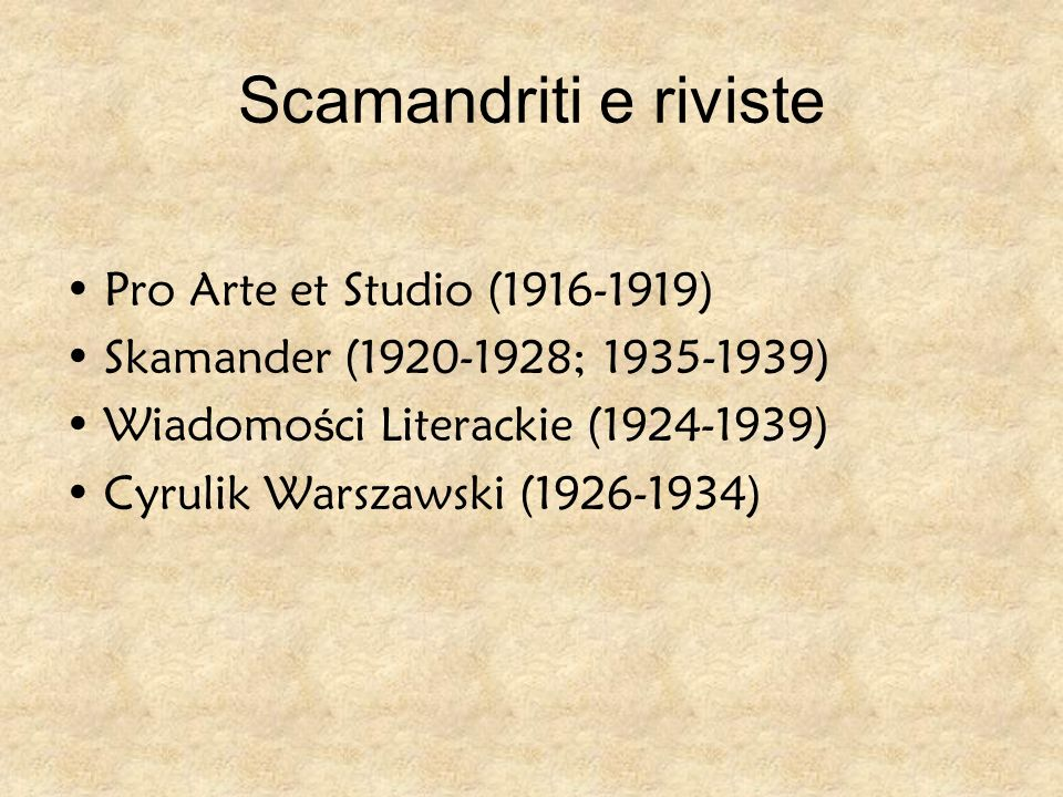 Scamandriti e riviste Pro Arte et Studio (1916-1919) Skamander (1920-1928; 1935-1939) Wiadomo ś ci Literackie (1924-1939) Cyrulik Warszawski (1926-1934)