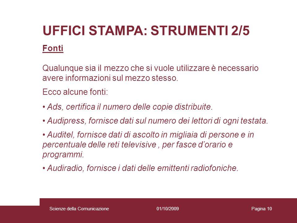 01/10/2009 Scienze della Comunicazione Pagina 10 UFFICI STAMPA: STRUMENTI 2/5 Fonti Qualunque sia il mezzo che si vuole utilizzare è necessario avere
