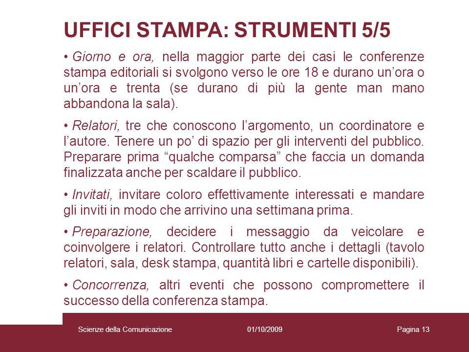 01/10/2009 Scienze della Comunicazione Pagina 13 UFFICI STAMPA: STRUMENTI 5/5 Giorno e ora, nella maggior parte dei casi le conferenze stampa editoria