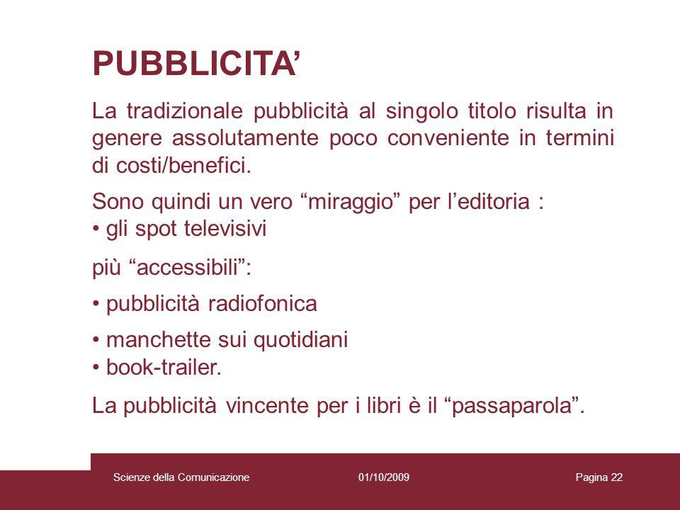 01/10/2009 Scienze della Comunicazione Pagina 22 PUBBLICITA La tradizionale pubblicità al singolo titolo risulta in genere assolutamente poco convenie