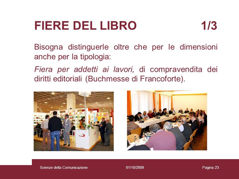 01/10/2009 Scienze della Comunicazione Pagina 23 FIERE DEL LIBRO 1/3 Bisogna distinguerle oltre che per le dimensioni anche per la tipologia: Fiera pe