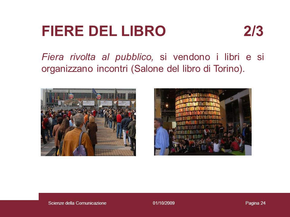 01/10/2009 Scienze della Comunicazione Pagina 24 FIERE DEL LIBRO 2/3 Fiera rivolta al pubblico, si vendono i libri e si organizzano incontri (Salone d