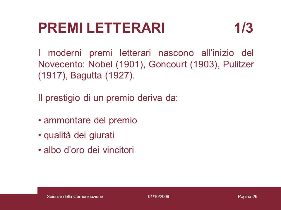 01/10/2009 Scienze della Comunicazione Pagina 26 PREMI LETTERARI 1/3 I moderni premi letterari nascono allinizio del Novecento: Nobel (1901), Goncourt