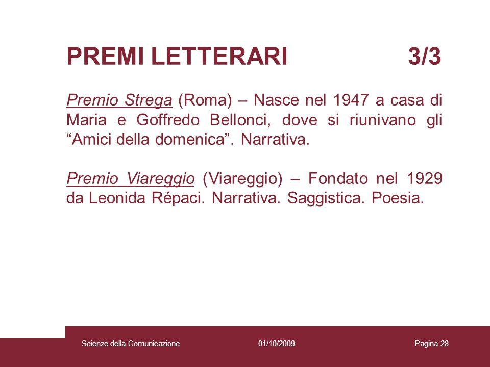 01/10/2009 Scienze della Comunicazione Pagina 28 PREMI LETTERARI 3/3 Premio Strega (Roma) – Nasce nel 1947 a casa di Maria e Goffredo Bellonci, dove s