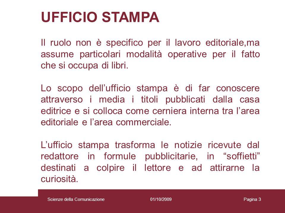 01/10/2009 Scienze della Comunicazione Pagina 3 UFFICIO STAMPA Il ruolo non è specifico per il lavoro editoriale,ma assume particolari modalità operat