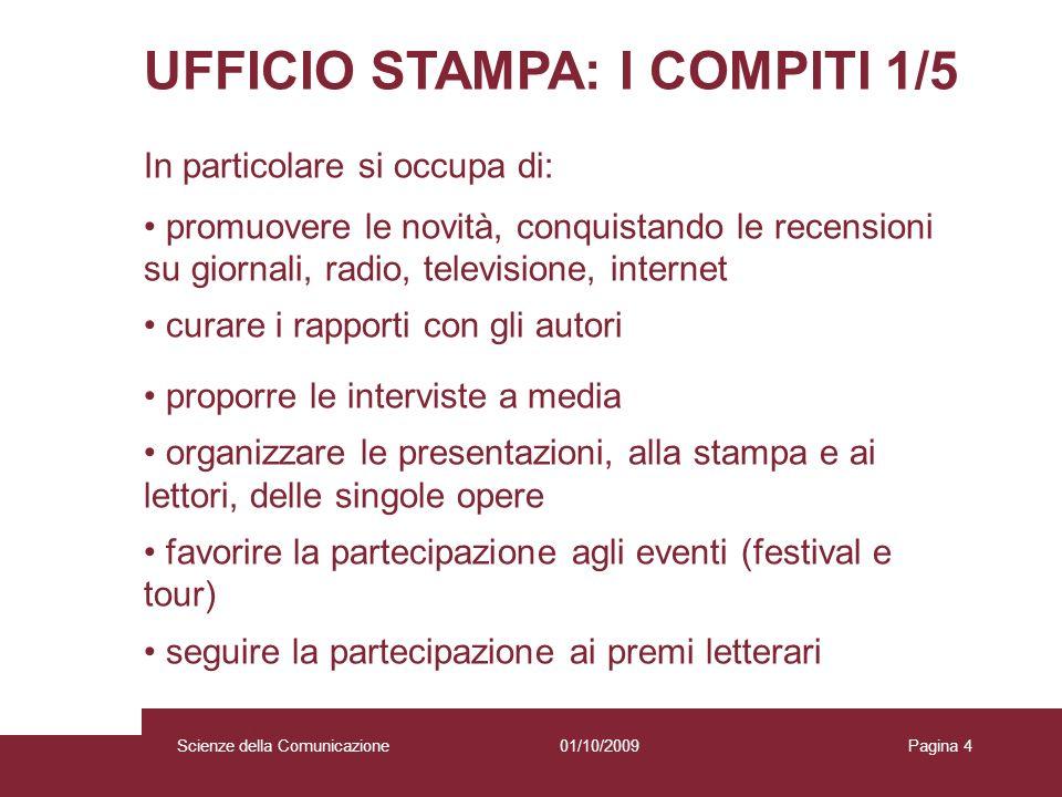 01/10/2009 Scienze della Comunicazione Pagina 4 UFFICIO STAMPA: I COMPITI 1/5 In particolare si occupa di: promuovere le novità, conquistando le recen