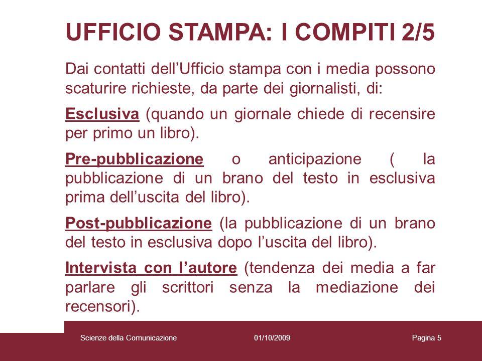 01/10/2009 Scienze della Comunicazione Pagina 5 UFFICIO STAMPA: I COMPITI 2/5 Dai contatti dellUfficio stampa con i media possono scaturire richieste,