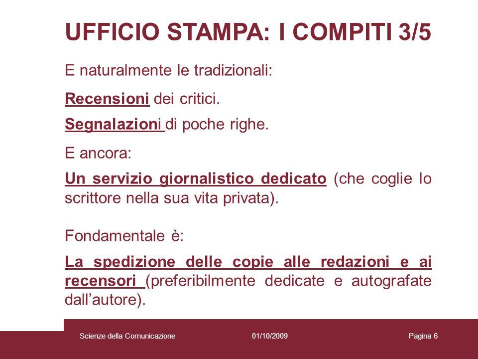 01/10/2009 Scienze della Comunicazione Pagina 6 UFFICIO STAMPA: I COMPITI 3/5 E naturalmente le tradizionali: Recensioni dei critici. Segnalazioni di