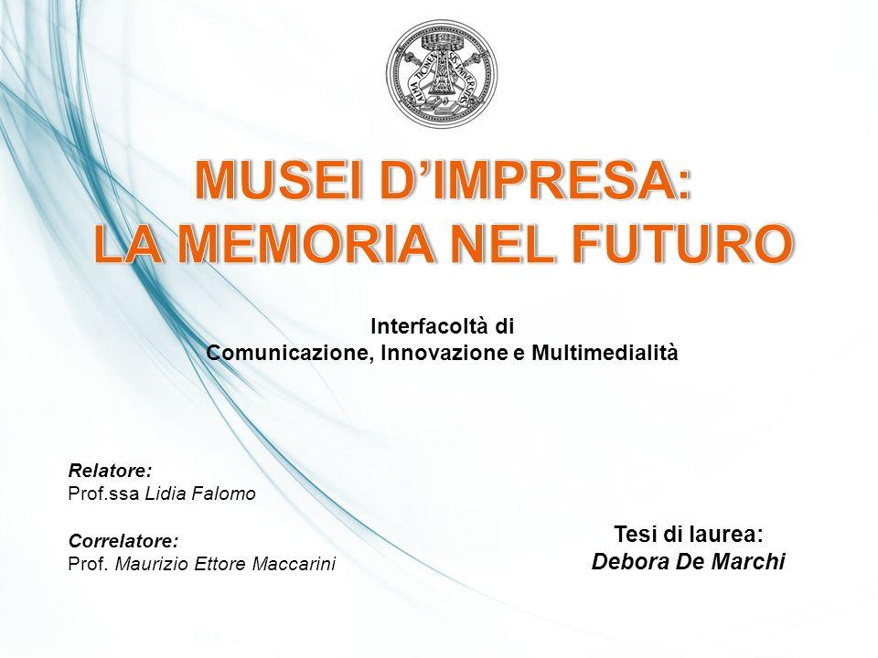 Tesi di laurea: Debora De Marchi Relatore: Prof.ssa Lidia Falomo Correlatore: Prof. Maurizio Ettore Maccarini Interfacoltà di Comunicazione, Innovazio