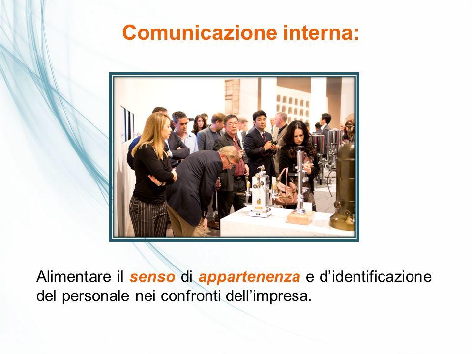 Comunicazione interna: Alimentare il senso di appartenenza e didentificazione del personale nei confronti dellimpresa.