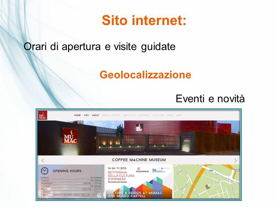 Sito internet: Geolocalizzazione Orari di apertura e visite guidate Eventi e novità