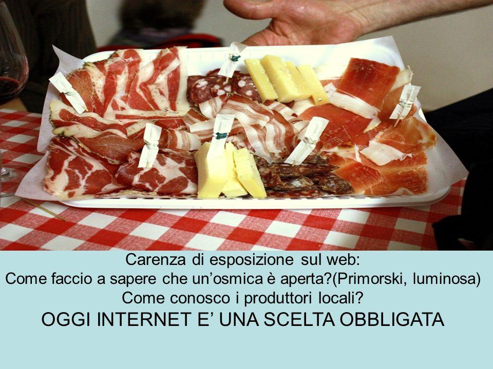 Carenza di esposizione sul web: Come faccio a sapere che unosmica è aperta?(Primorski, luminosa) Come conosco i produttori locali.