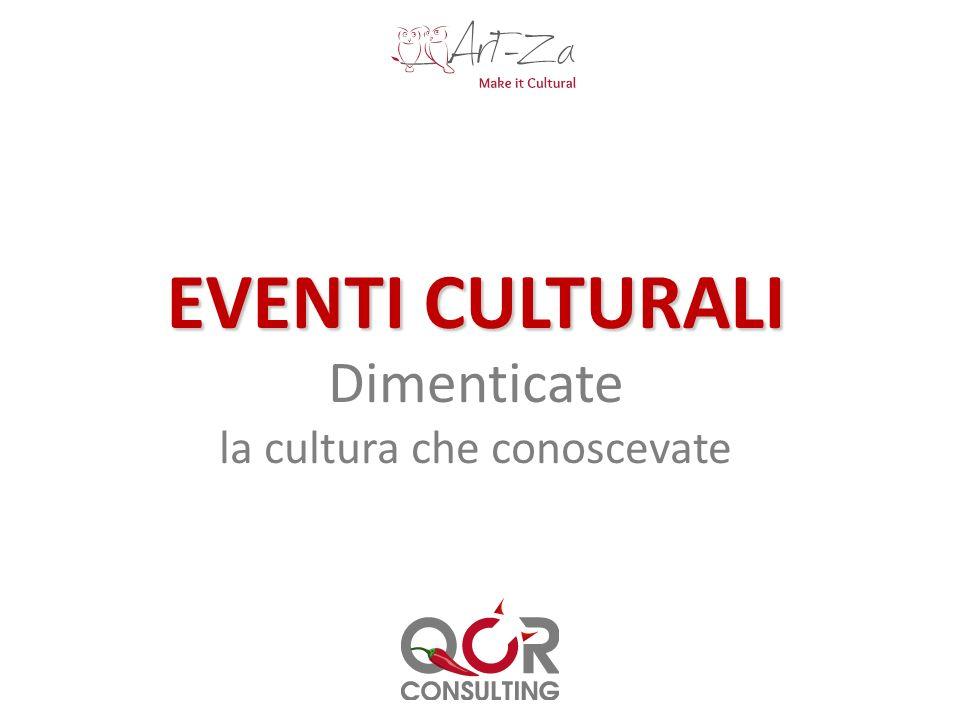 EVENTI CULTURALI Dimenticate la cultura che conoscevate