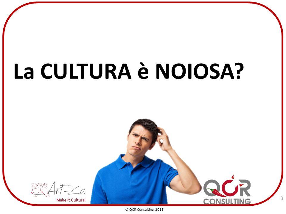 3 La CULTURA è NOIOSA © QCR Consulting 2013