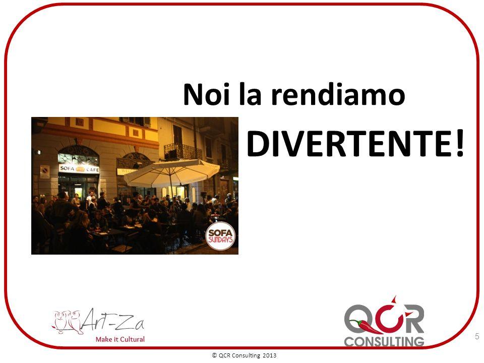 5 Noi la rendiamo DIVERTENTE! © QCR Consulting 2013