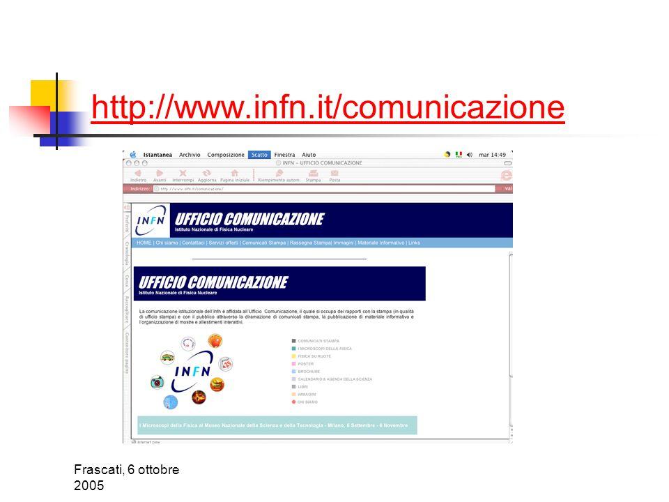 Frascati, 6 ottobre 2005 Contatti Ufficio Comunicazione dellInfn http://www.infn.it/comunicazione Telefono: 06 68 68 162 Comunicazione@presid.infn.it