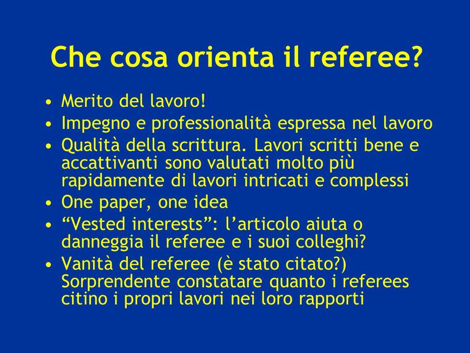 Che cosa orienta il referee? Merito del lavoro! Impegno e professionalità espressa nel lavoro Qualità della scrittura. Lavori scritti bene e accattiva