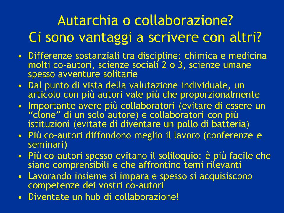 Autarchia o collaborazione? Ci sono vantaggi a scrivere con altri? Differenze sostanziali tra discipline: chimica e medicina molti co-autori, scienze