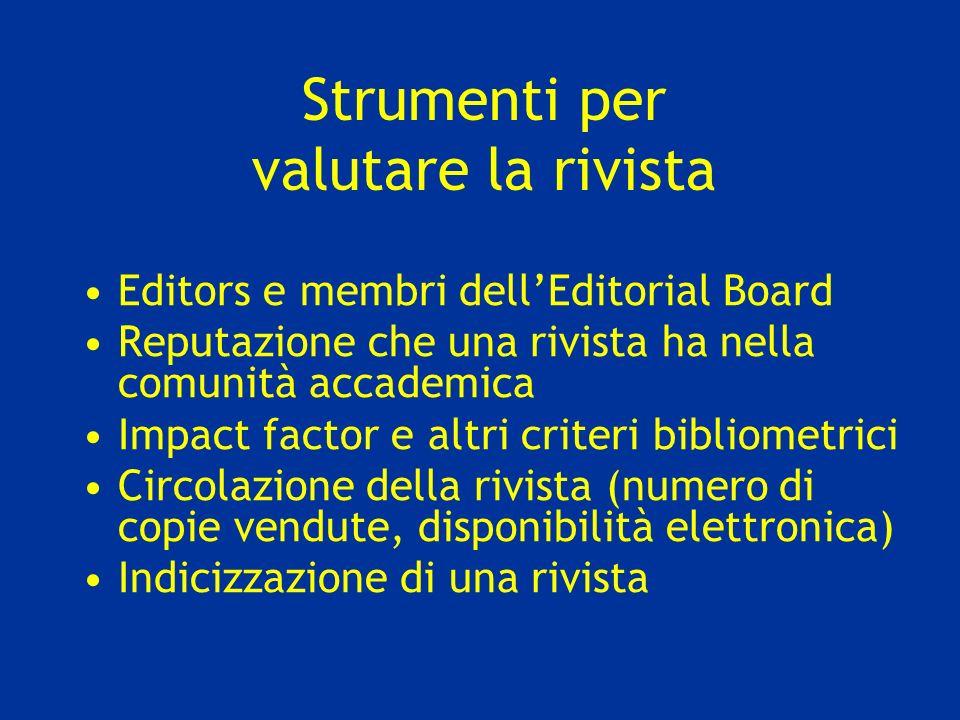 Strumenti per valutare la rivista Editors e membri dellEditorial Board Reputazione che una rivista ha nella comunità accademica Impact factor e altri