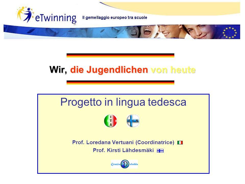 Wir, die Jugendlichen von heute Progetto in lingua tedesca Prof. Loredana Vertuani (Coordinatrice) Prof. Kirsti Lähdesmäki