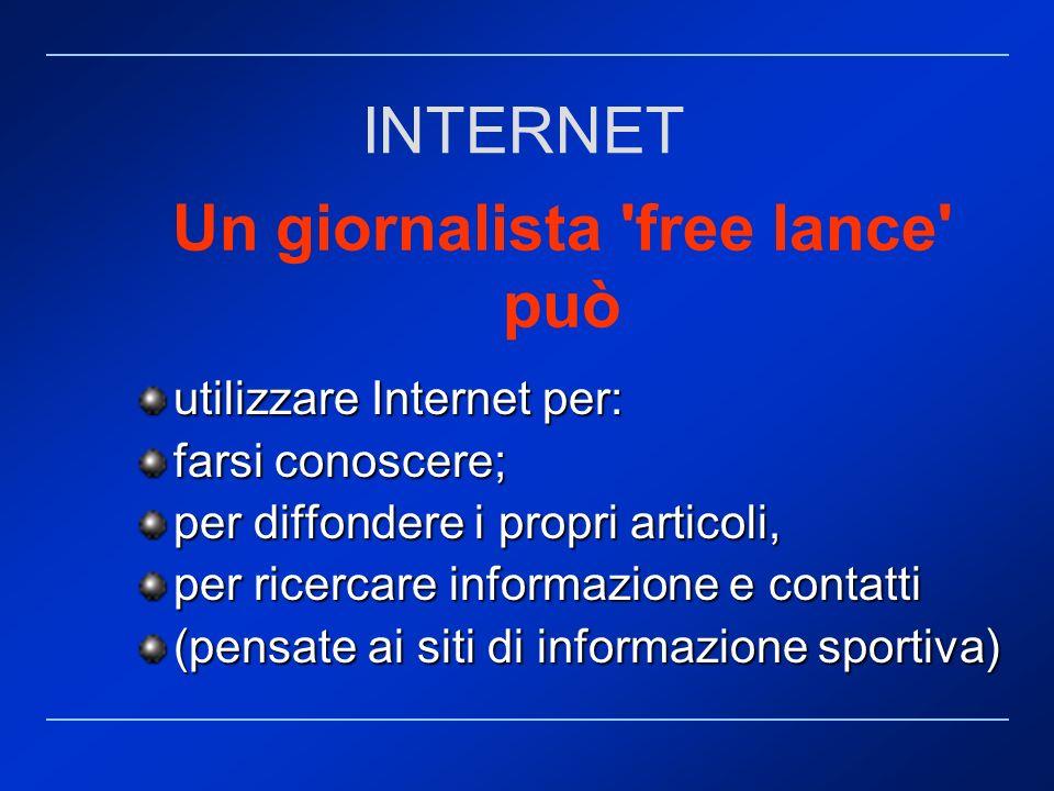 Un giornalista 'free lance' può utilizzare Internet per: farsi conoscere; per diffondere i propri articoli, per ricercare informazione e contatti (pen