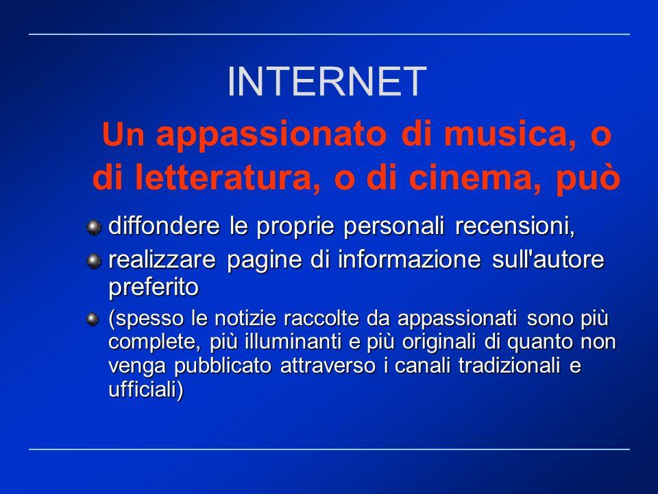 Un appassionato di musica, o di letteratura, o di cinema, può diffondere le proprie personali recensioni, realizzare pagine di informazione sull'autor