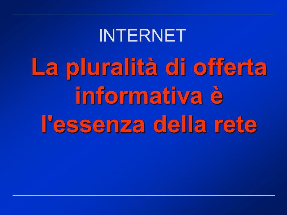 La pluralità di offerta informativa è l'essenza della rete INTERNET