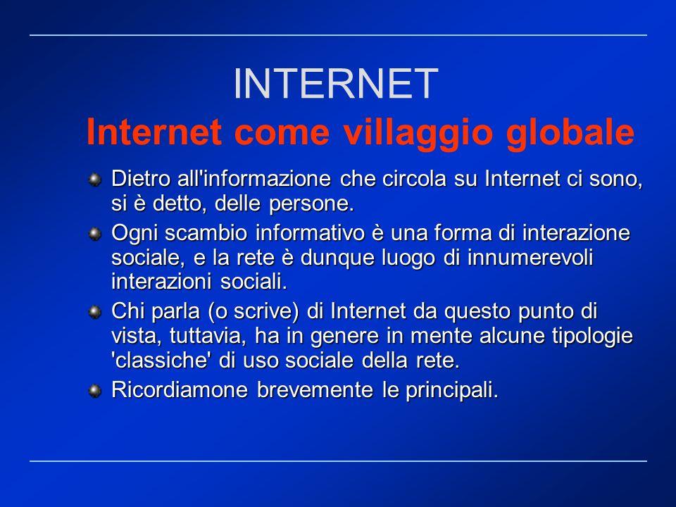 Internet come villaggio globale Dietro all'informazione che circola su Internet ci sono, si è detto, delle persone. Ogni scambio informativo è una for