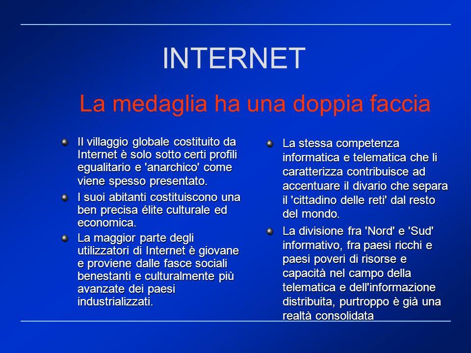 La medaglia ha una doppia faccia Il villaggio globale costituito da Internet è solo sotto certi profili egualitario e 'anarchico' come viene spesso pr