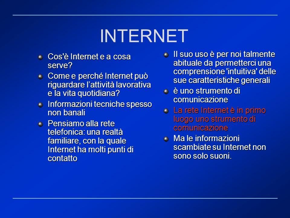 Cos'è Internet e a cosa serve? Come e perché Internet può riguardare lattività lavorativa e la vita quotidiana? Informazioni tecniche spesso non banal