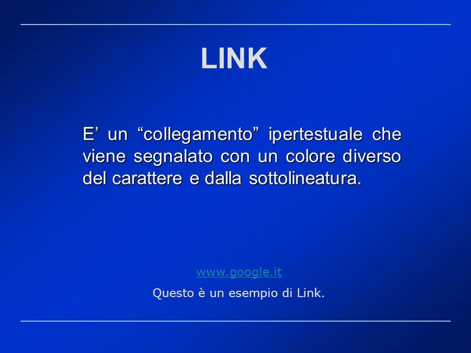LINK E un collegamento ipertestuale che viene segnalato con un colore diverso del carattere e dalla sottolineatura. www.google.it Questo è un esempio