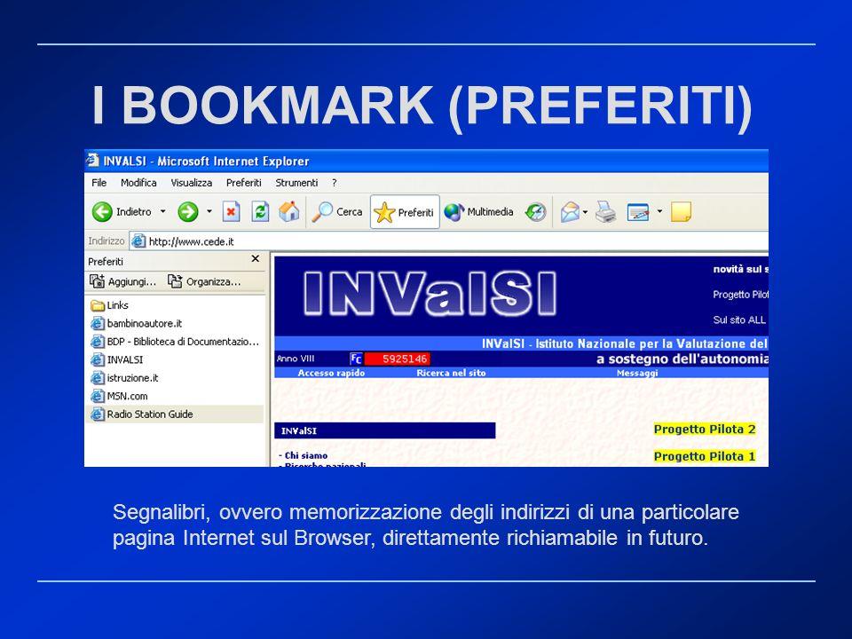 I BOOKMARK (PREFERITI) Segnalibri, ovvero memorizzazione degli indirizzi di una particolare pagina Internet sul Browser, direttamente richiamabile in