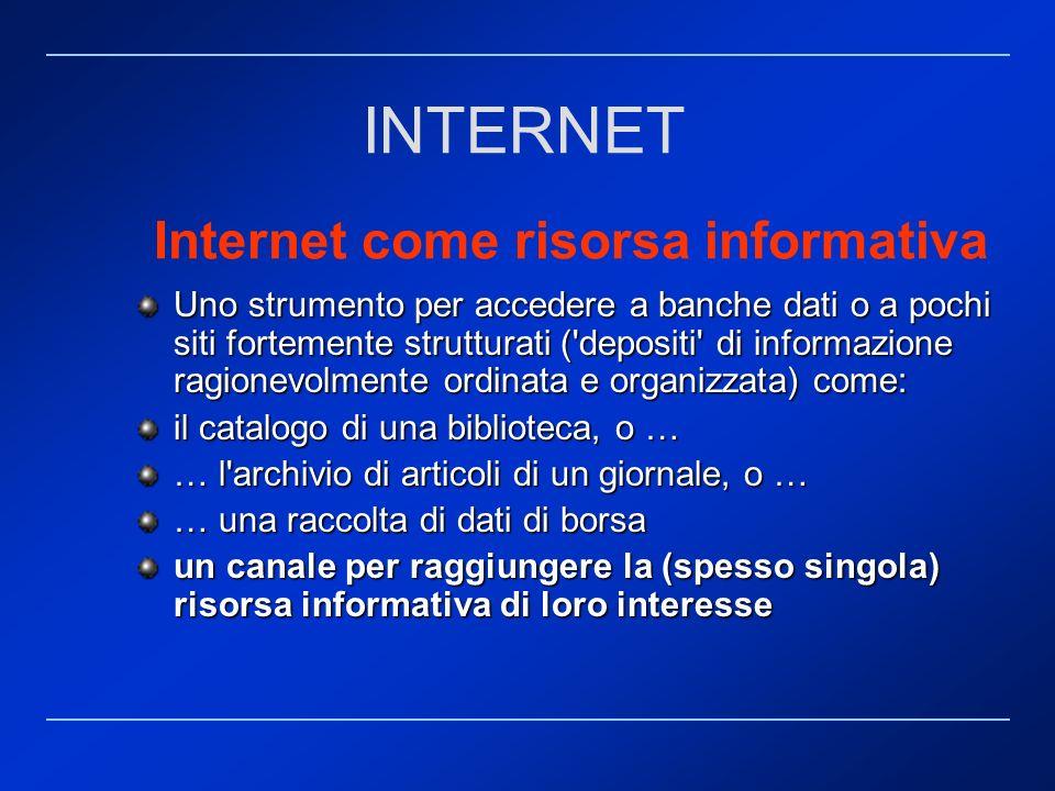 Internet come risorsa informativa Uno strumento per accedere a banche dati o a pochi siti fortemente strutturati ('depositi' di informazione ragionevo