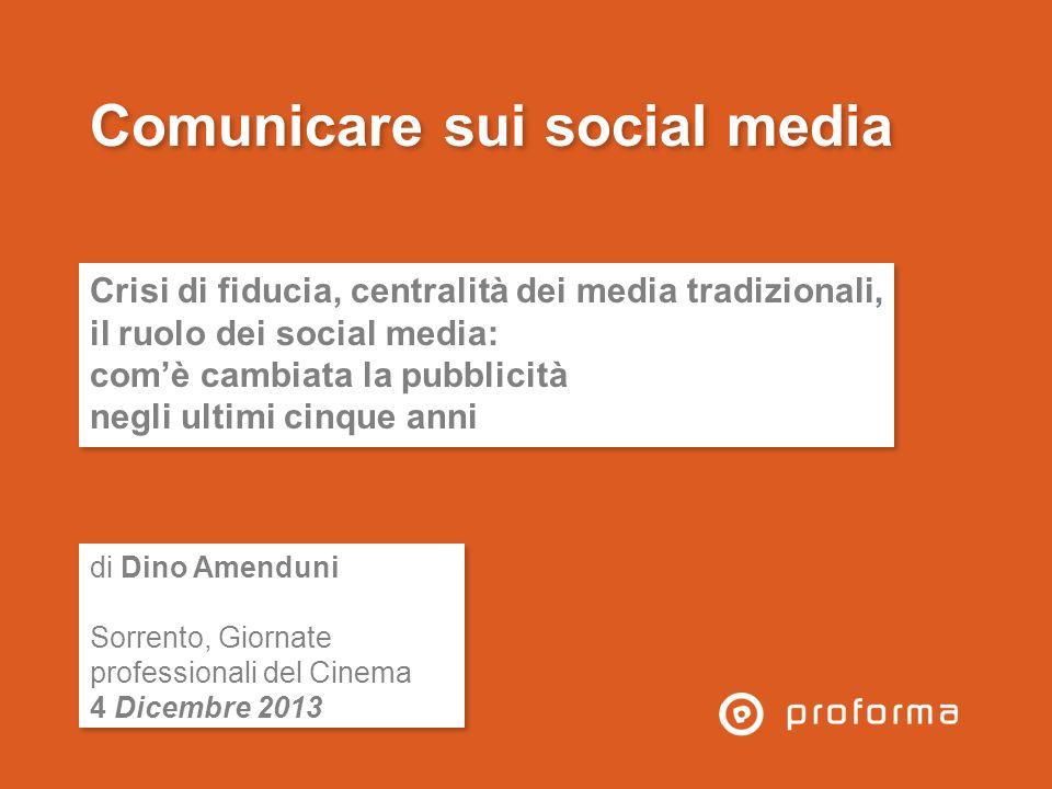Comunicare sui social media Crisi di fiducia, centralità dei media tradizionali, il ruolo dei social media: comè cambiata la pubblicità negli ultimi c