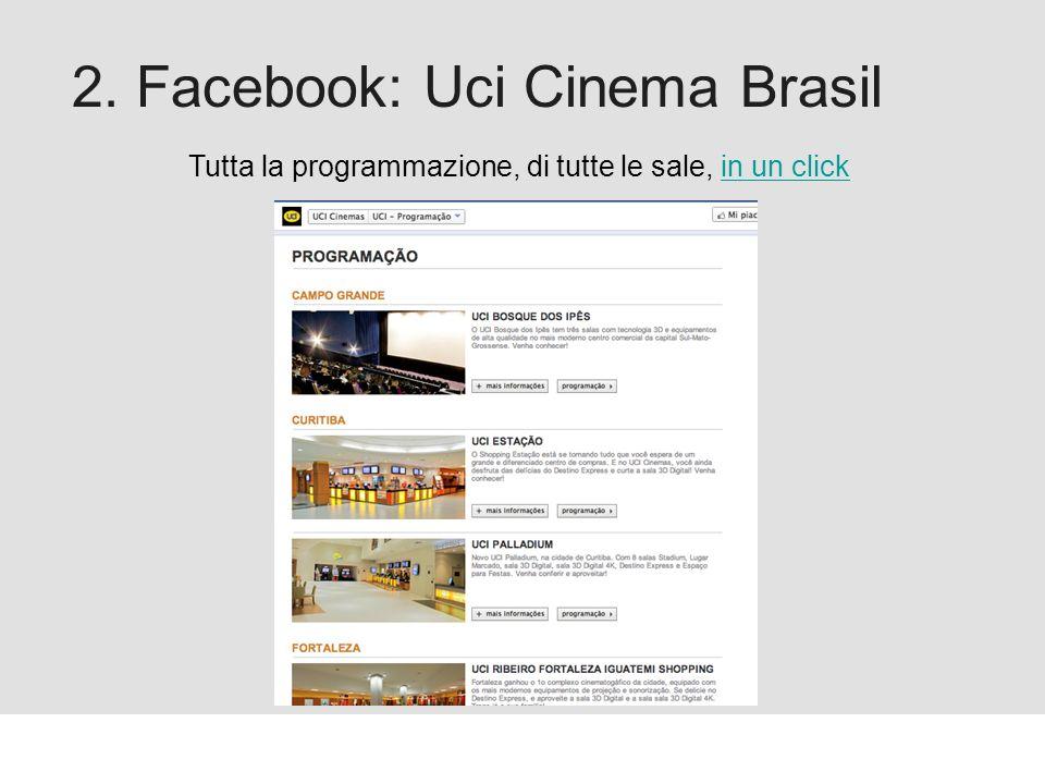 Proforma / Un blog aziendale: perché? 2. Facebook: Uci Cinema Brasil Tutta la programmazione, di tutte le sale, in un clickin un click