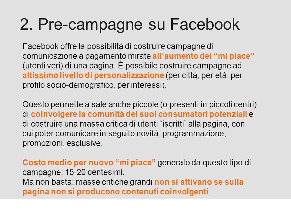 Proforma / Un blog aziendale: perché? 2. Pre-campagne su Facebook Facebook offre la possibilità di costruire campagne di comunicazione a pagamento mir