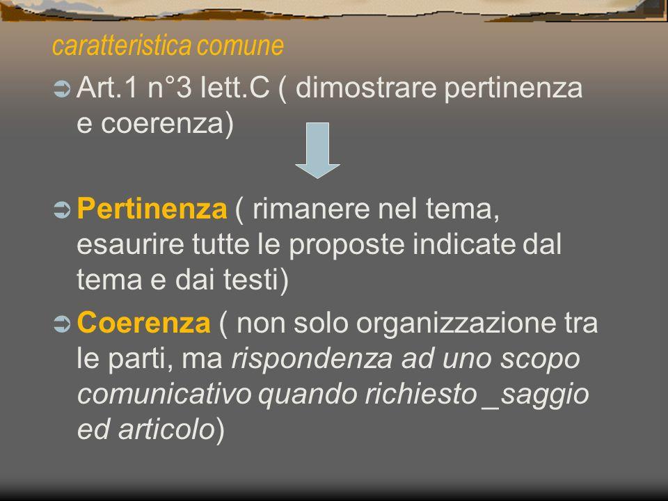 caratteristica comune Art.1 n°3 lett.C ( dimostrare pertinenza e coerenza) Pertinenza ( rimanere nel tema, esaurire tutte le proposte indicate dal tem