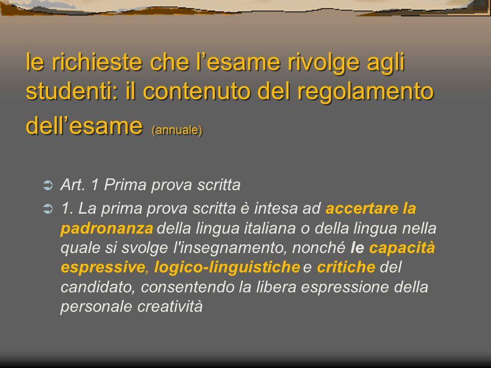 le richieste che lesame rivolge agli studenti: il contenuto del regolamento dellesame (annuale) Art. 1 Prima prova scritta 1. La prima prova scritta è