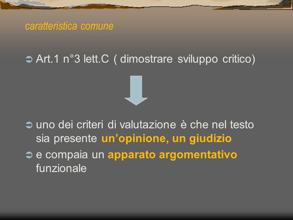 caratteristica comune Art.1 n°3 lett.C ( dimostrare sviluppo critico) uno dei criteri di valutazione è che nel testo sia presente unopinione, un giudi