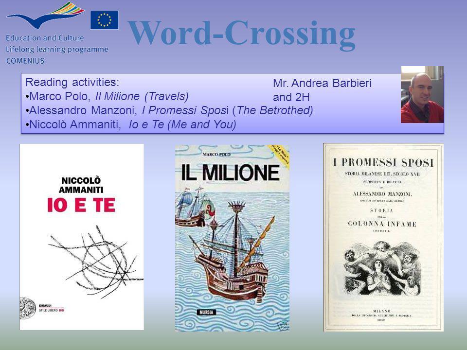 Reading activities: Marco Polo, Il Milione (Travels) Alessandro Manzoni, I Promessi Sposi (The Betrothed) Niccolò Ammaniti, Io e Te (Me and You) Readi