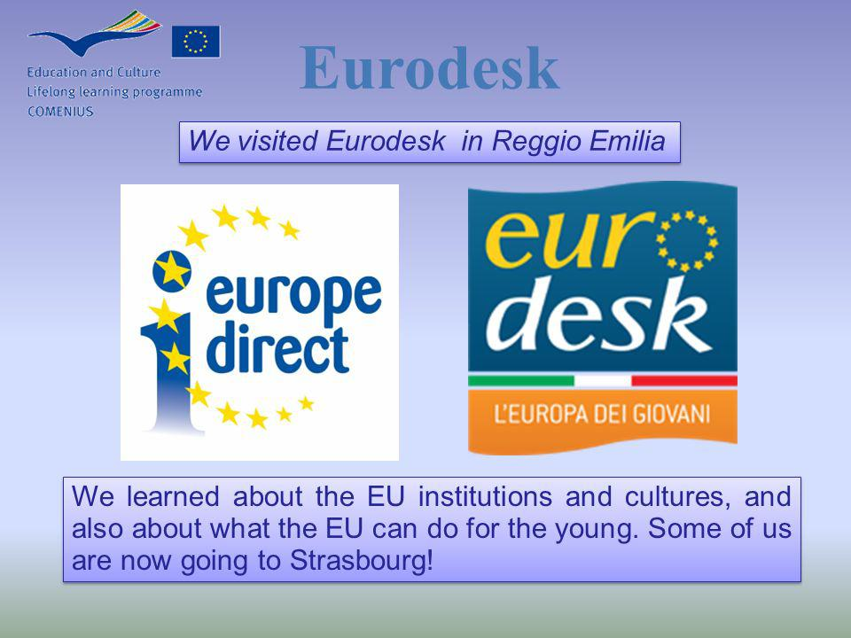 Eurodesk We visited Eurodesk in Reggio Emilia We learned about the EU institutions and cultures, and also about what the EU can do for the young. Some